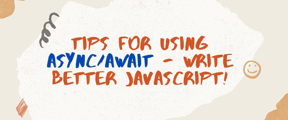Cover Image for Tips For Using Async/Await - Write Better JavaScript!
