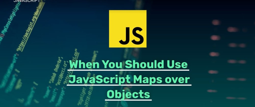 Cover image for When You Should Use JavaScript Maps over Objects
