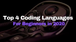 Top 4 Coding Languages For Beginners 2020