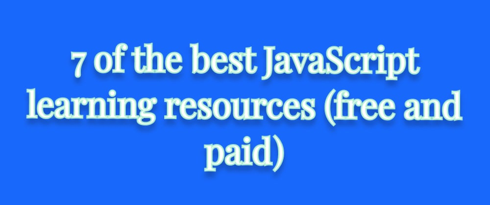 Cover image for 7 of the best JavaScript learning resources (free and paid)