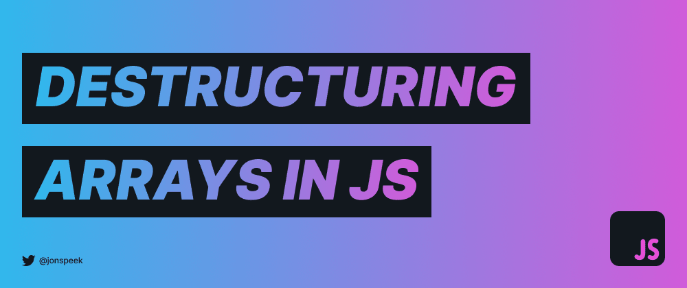 Cover image for Destructuring Arrays in JS