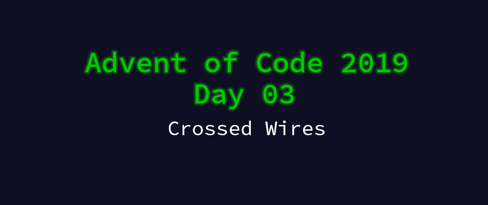 Cover image for Advent of Code 2019 Solution Megathread - Day 3: Crossed Wires