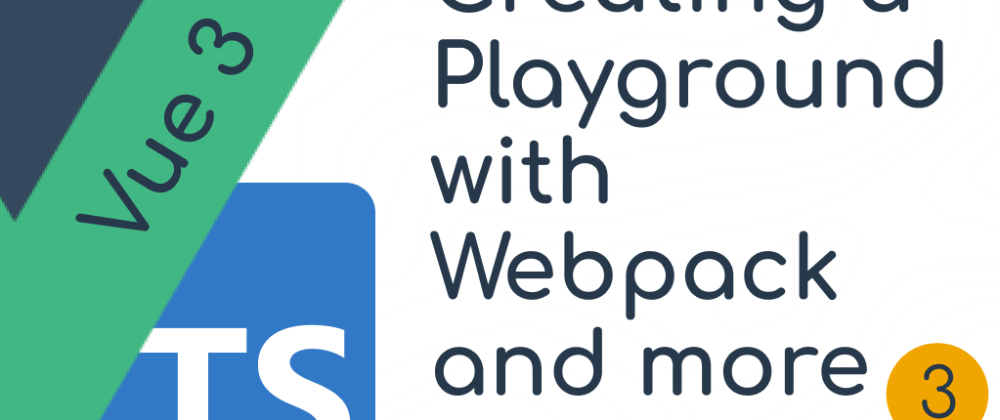 Cover image for Playground for our Components! Setting up Webpack and Bable Vue 3 typescript component - part 3