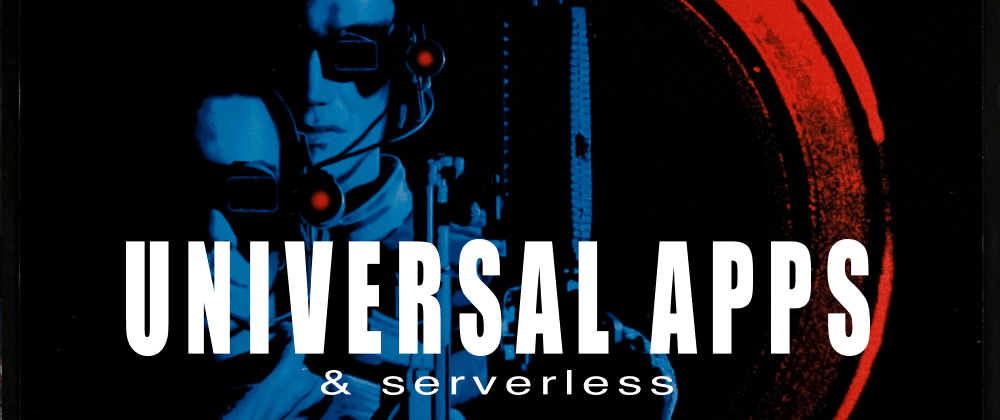 Cover image for Universal Apps on Serverless ? Yes.
