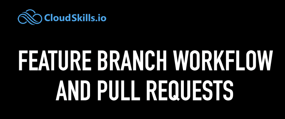 Cover image for Working with the Feature Branch Workflow and Pull Requests