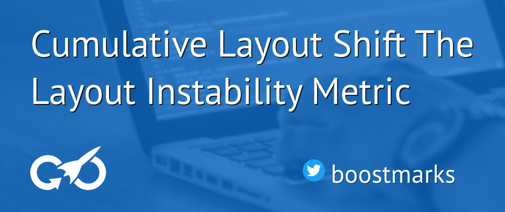 Cover image for Cumulative Layout Shift, The Layout Instability Metric