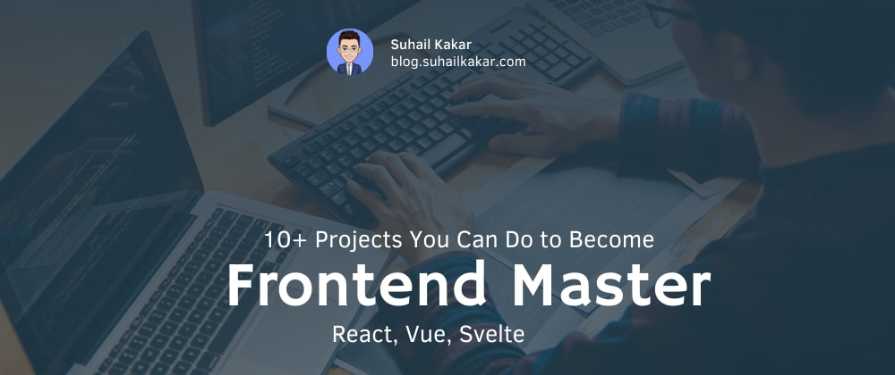 Cover image for 10+ Projects You Can Do to Become a Frontend Master
