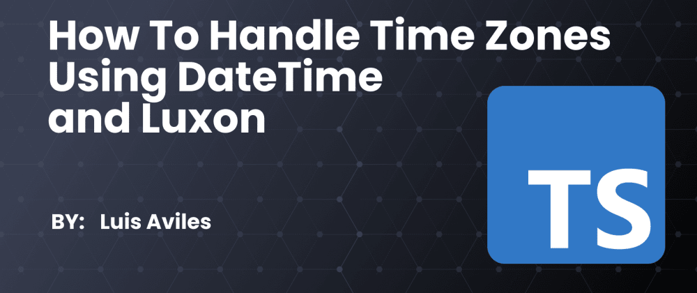 Cover image for How to Handle Time Zones using DateTime and Luxon