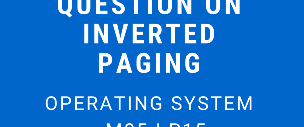 Cover image for Question on Inverted Paging | Operating System - M05 P15