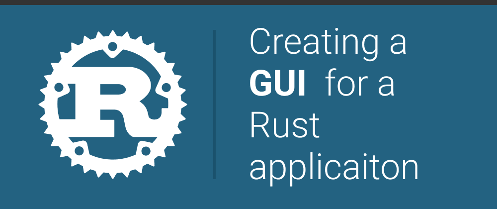 Cover image for Creating a GUI for a Rust application