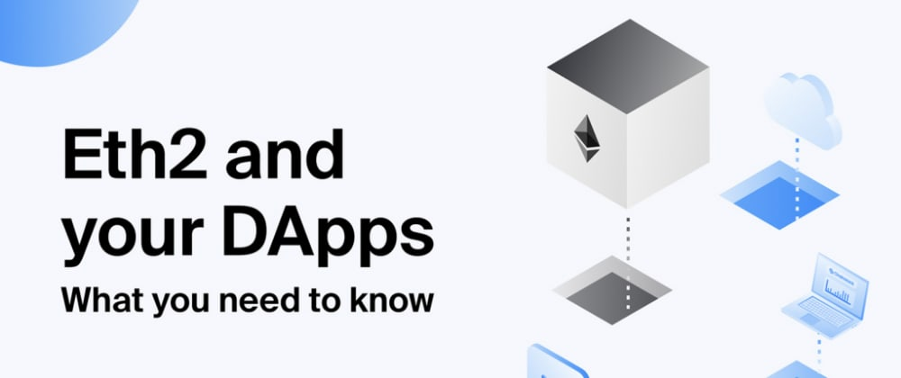 Cover image for Eth2 and your DApps: What you need to know