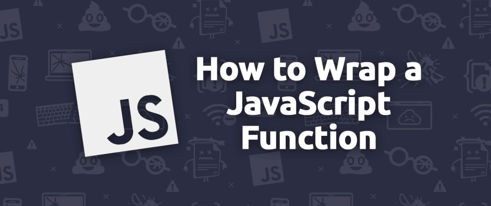 Cover image for How to Correctly Wrap a JavaScript Function