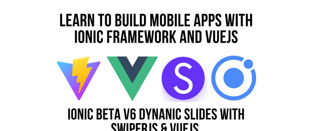 Cover image for Ionic Framework VueJS and Dynamic Slides Using SwiperJS