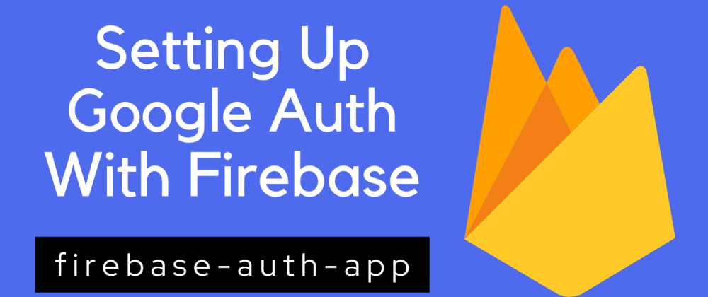 Cover image for Setting up Google Authentication With Firebase🚀