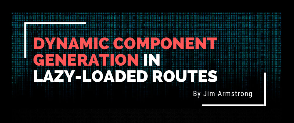 Cover image for Dynamic Component Generation in Lazy-Loaded Routes