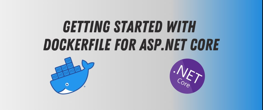 Cover image for Getting Started with DockerFile for Asp.Net Core