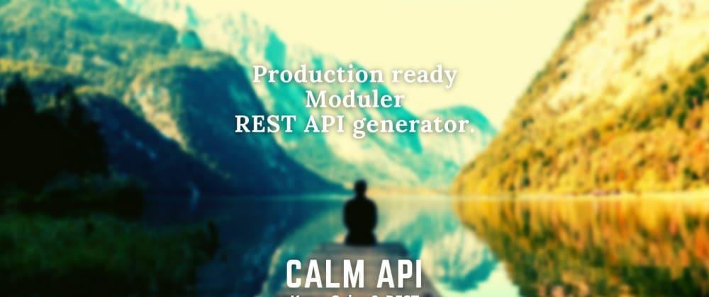 Cover image for CalmAPI - A Production ready REST API generator using NodeJS & MongoDB
