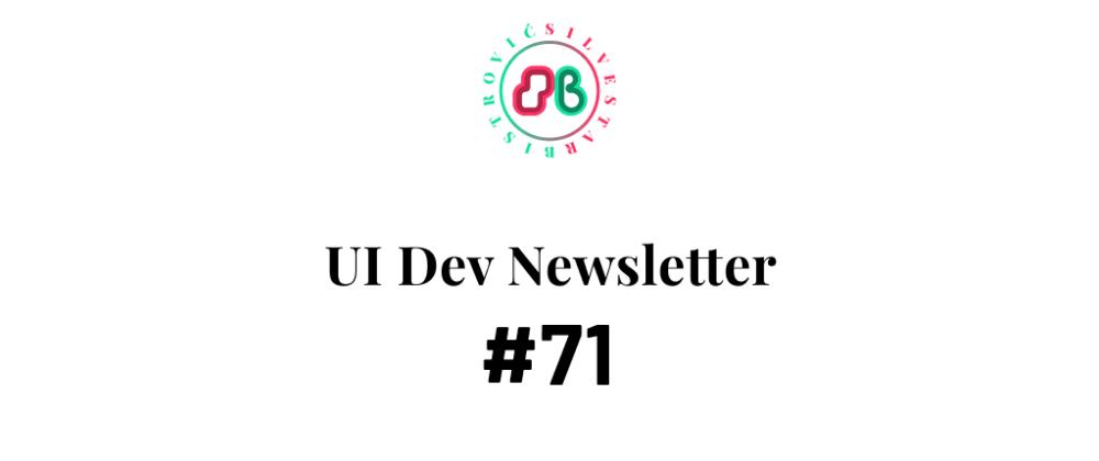 Cover image for UI Dev Newsletter #71