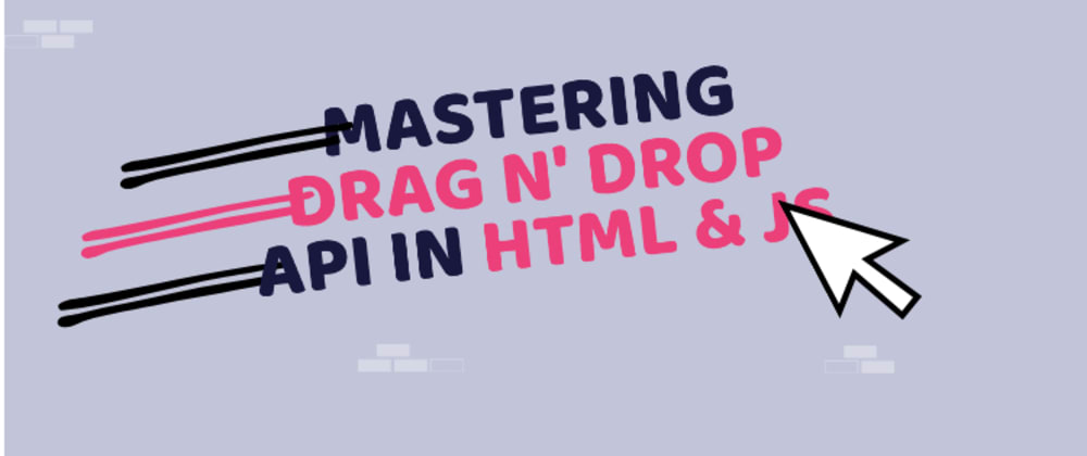 Cover image for Mastering Drag N Drop API in HTML & JS 😎