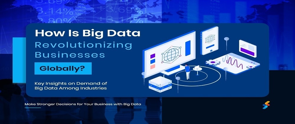 Cover image for How Is Big Data Revolutionizing Businesses Globally?