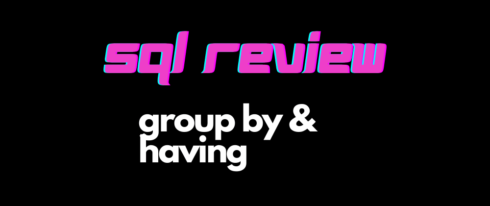 Cover image for SQL Review - GROUP BY Query