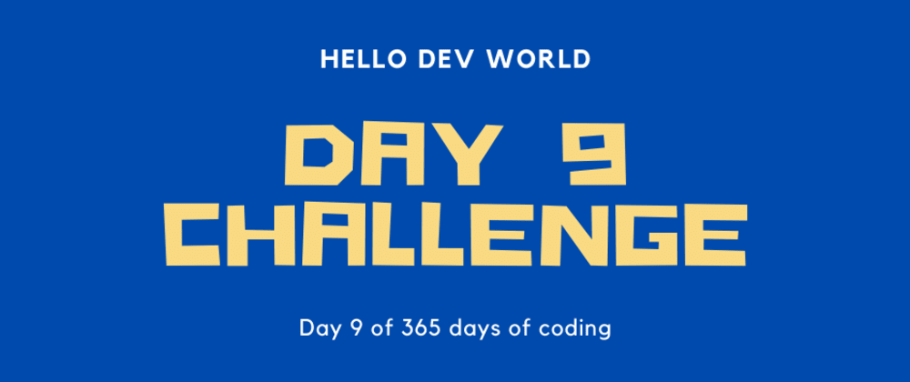 Cover image for Day 9 Challenge