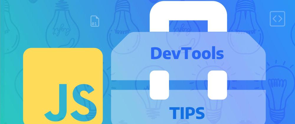 Cover image for 15 DevTool Secrets for JavaScript Developers