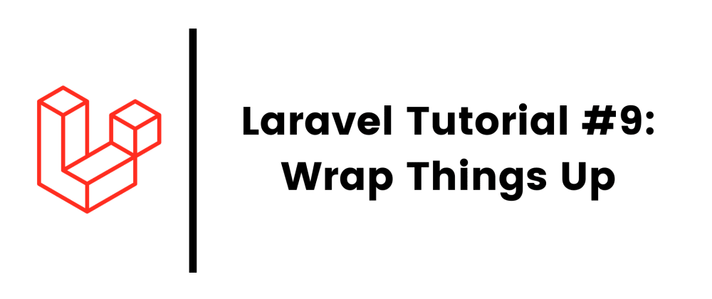 Cover image for Laravel 8 Tutorial #9: Wrap Things Up