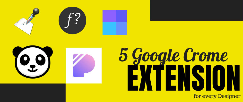 Cover image for 5 Google Chrome Extensions for Every Designer