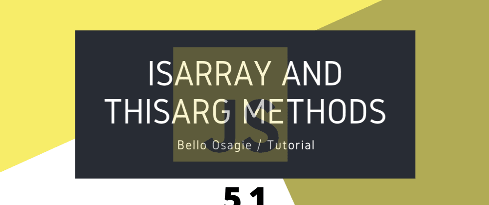 Cover image for JavaScript isArray and thisArg Methods