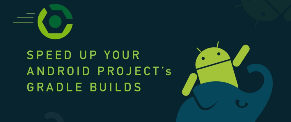 Cover image for Speed Up Your Android Project's Gradle Builds!