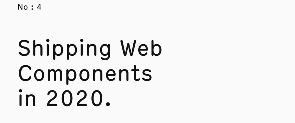 Cover image for Shipping Web Components in2020