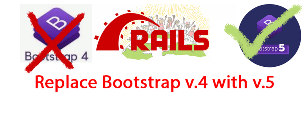 Cover image for Install Bootstrap 5 with Ruby on Rails 6+. Replace Bootstrap 4.