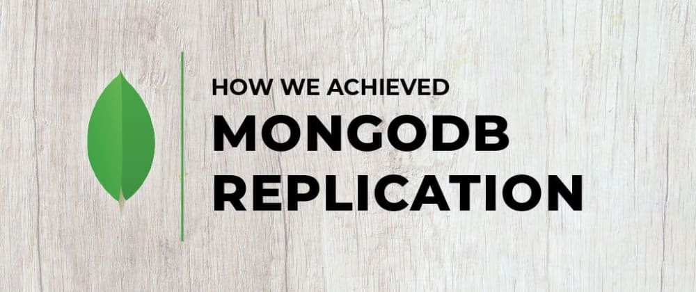 Cover image for How We Achieved MongoDB Replication on Docker