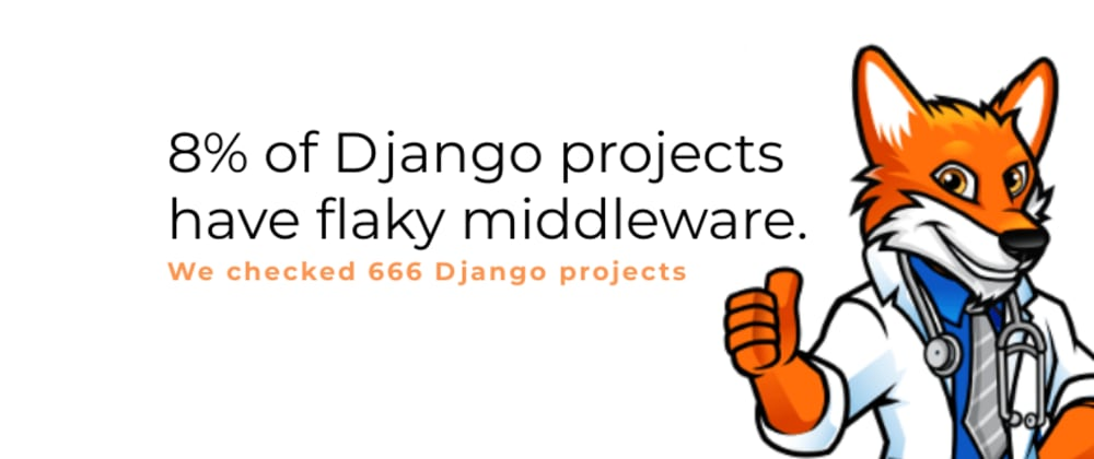 Cover image for Hidden in plain sight, 8% of Django projects have flaky middleware.