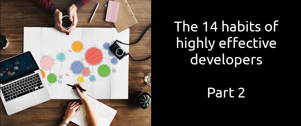 Cover image for The 14 habits of highly effective developers (Part 2)
