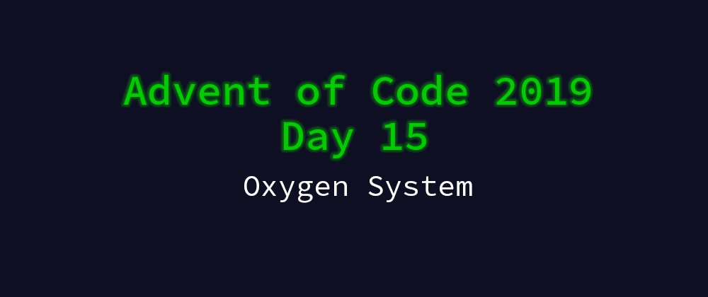 Cover image for Advent of Code 2019 Solution Megathread - Day 15: Oxygen System