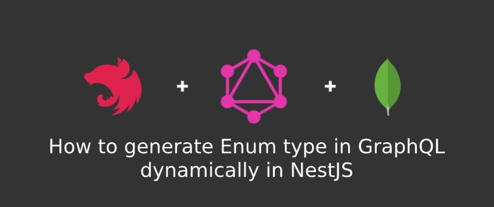 Cover image for How to generate dynamic ENUM type in GraphQL from DataBase using NestJS, MongoDB