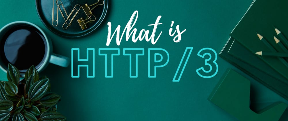 Cover image for What is HTTP/3?