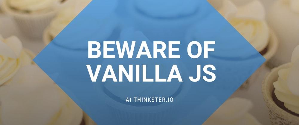 Cover image for Beware of VanillaJS