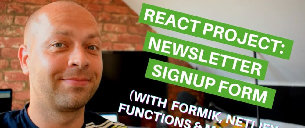Cover image for React Project: Newsletter Signup form (using Formik, Netlify Functions & MailChimp)