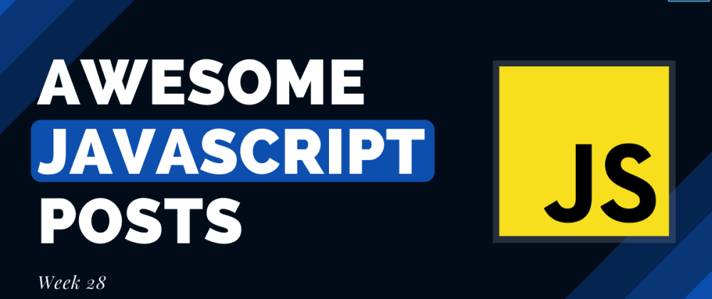 Cover image for Awesome JavaScript Posts (Week 28)