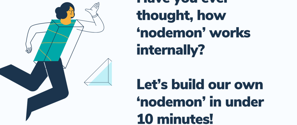 Cover image for Have you ever thought, how 'nodemon' works internally? Let's build our own 'nodemon' in under 10 minutes!