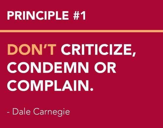 Don't critize, condemn or complain.