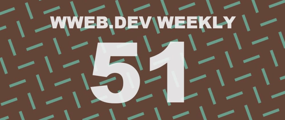 Cover image for Weekly web development update #51