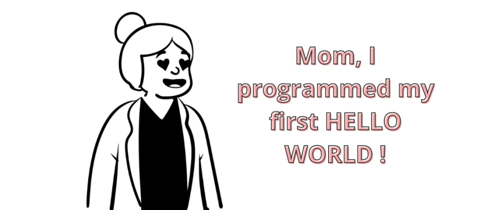 Cover image for Mom, I programmed my first HELLO WORLD🌟