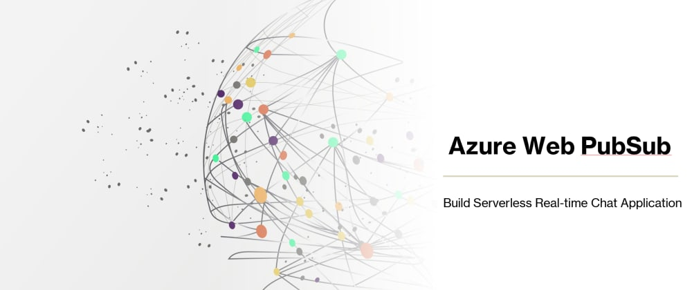Cover image for Build serverless real-time chat application with Web PubSub and Static Web Apps