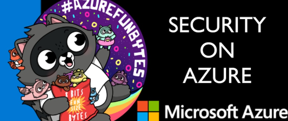 Cover image for AzureFunBytes New Episode on Microsoft @LearnTV Reminder - 11/19/2020 - @Azure Security with @deanbryen