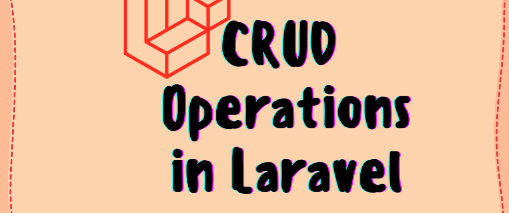 Cover image for [CRUD] Operations in Laravel PHP Framework - Step by Step