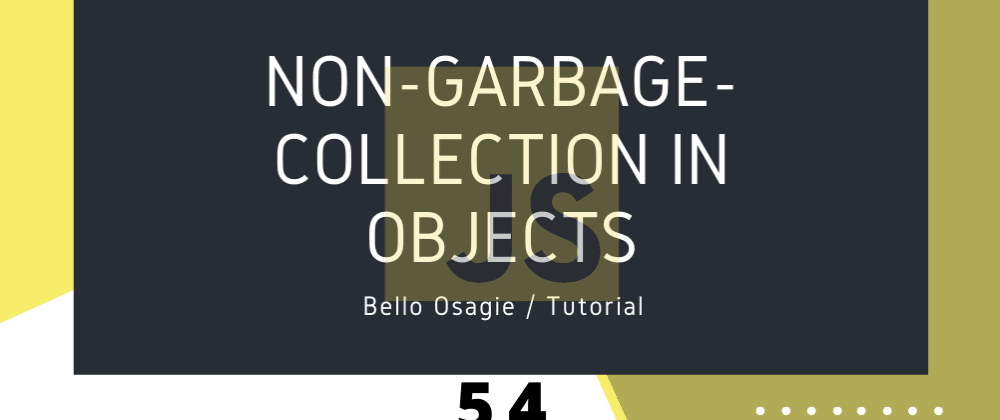 Cover image for JavaScript Non-garbage-collection in Objects